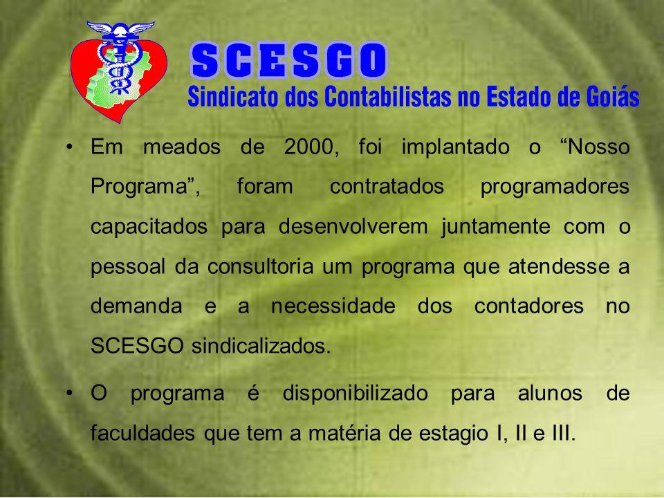 Em meados de 2000, foi implantado o Nosso Programa , foram contratados programadores capacitados para desenvolverem juntamente com o pessoal da consultoria um programa que atendesse a demanda e a necessidade dos contadores no SCESGO sindicalizados.