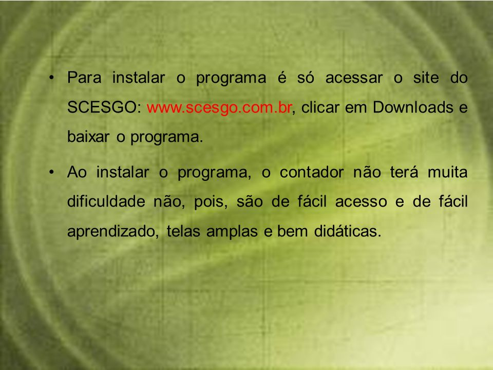 Para instalar o programa é só acessar o site do SCESGO: www. scesgo