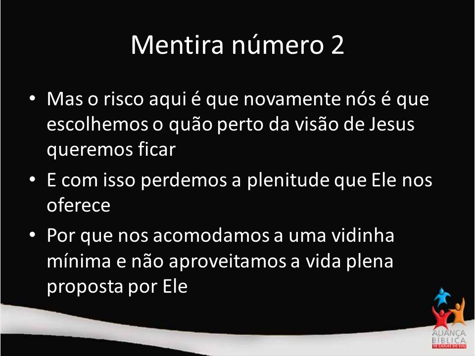 Mentira número 2 Mas o risco aqui é que novamente nós é que escolhemos o quão perto da visão de Jesus queremos ficar.