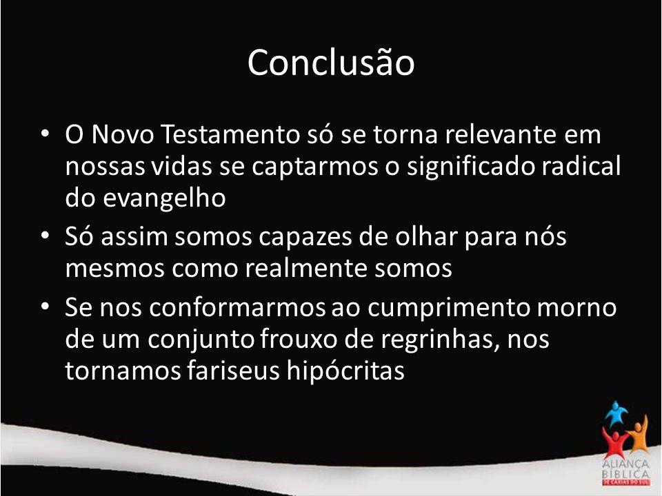 Conclusão O Novo Testamento só se torna relevante em nossas vidas se captarmos o significado radical do evangelho.