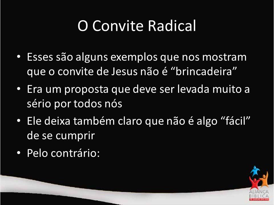 O Convite Radical Esses são alguns exemplos que nos mostram que o convite de Jesus não é brincadeira