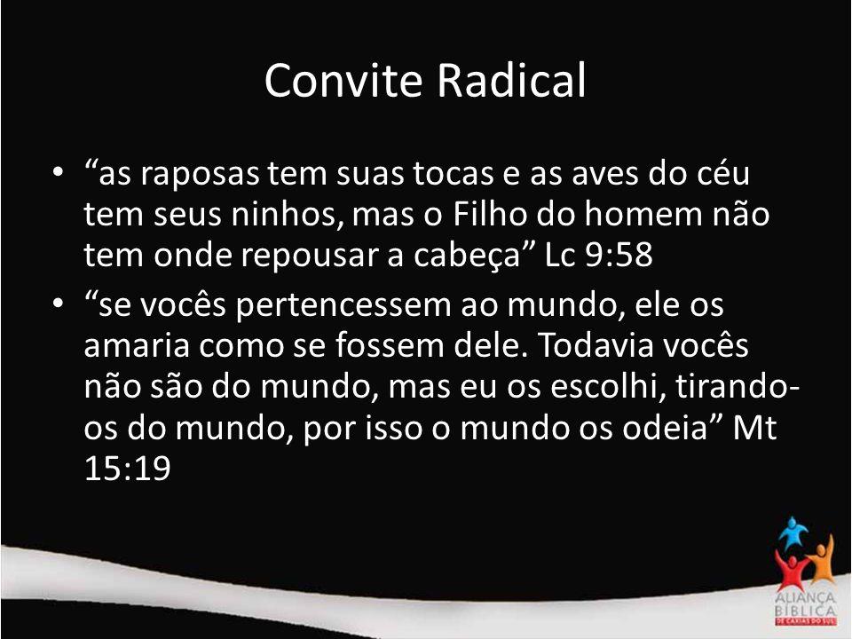 Convite Radical as raposas tem suas tocas e as aves do céu tem seus ninhos, mas o Filho do homem não tem onde repousar a cabeça Lc 9:58.