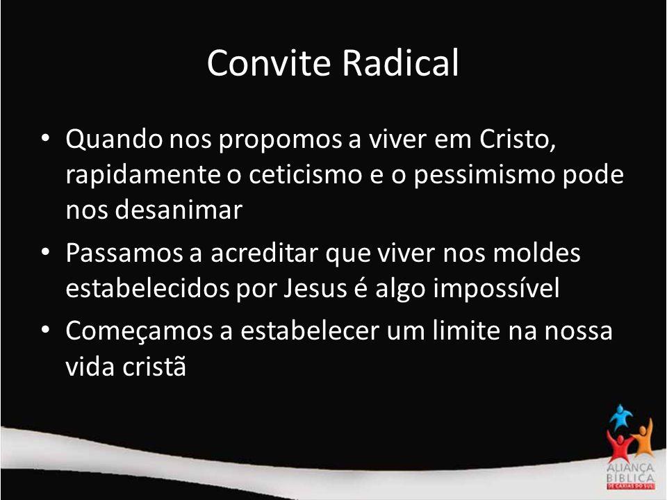 Convite Radical Quando nos propomos a viver em Cristo, rapidamente o ceticismo e o pessimismo pode nos desanimar.
