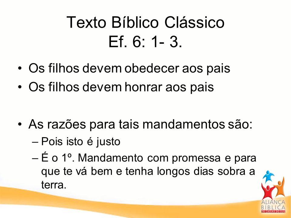 Texto Bíblico Clássico Ef. 6: 1- 3.