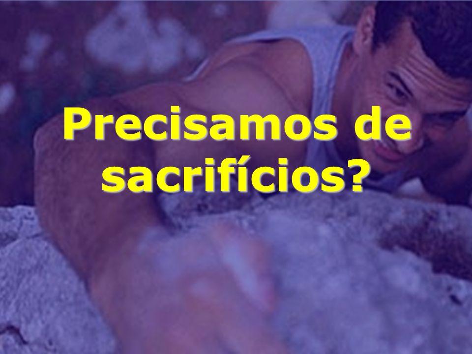 Precisamos de sacrifícios