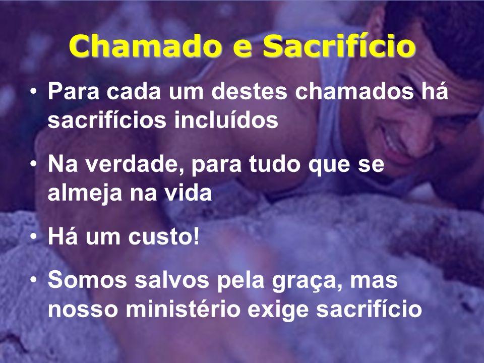 Chamado e Sacrifício Para cada um destes chamados há sacrifícios incluídos. Na verdade, para tudo que se almeja na vida.