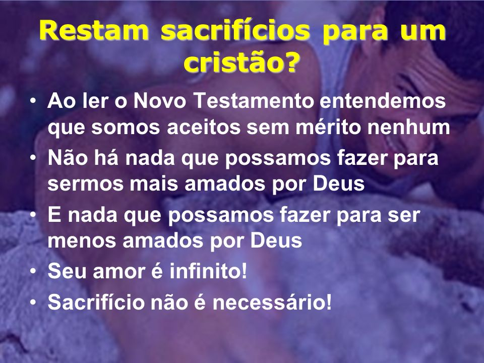 Restam sacrifícios para um cristão