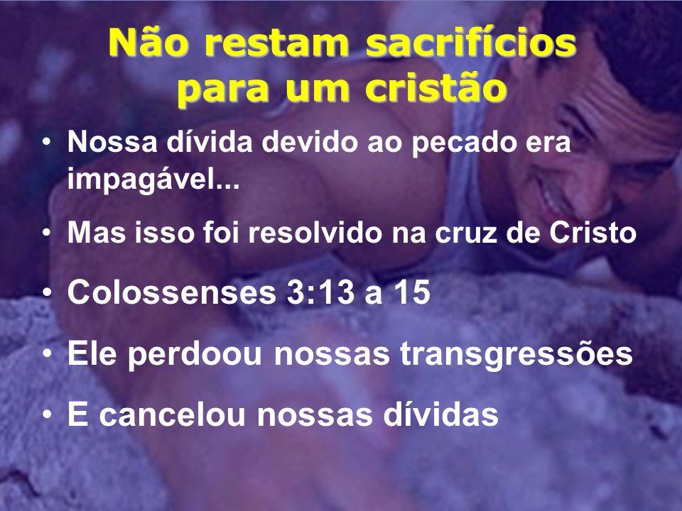 Não restam sacrifícios para um cristão