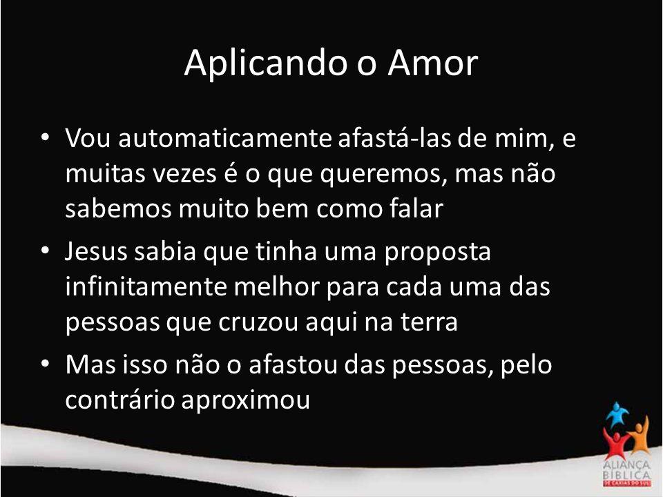 Aplicando o AmorVou automaticamente afastá-las de mim, e muitas vezes é o que queremos, mas não sabemos muito bem como falar.