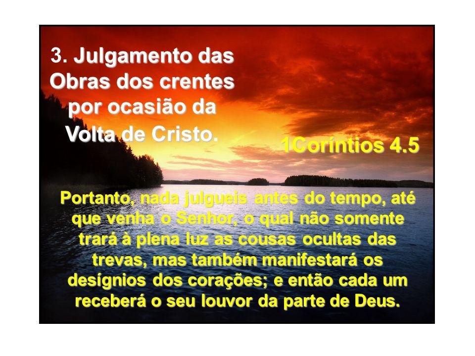 3. Julgamento das Obras dos crentes por ocasião da Volta de Cristo.