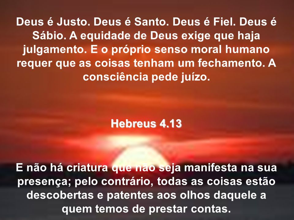 Deus é Justo. Deus é Santo. Deus é Fiel. Deus é Sábio