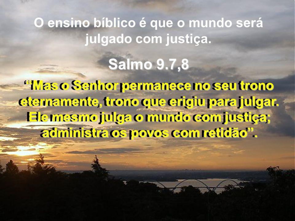 O ensino bíblico é que o mundo será julgado com justiça.