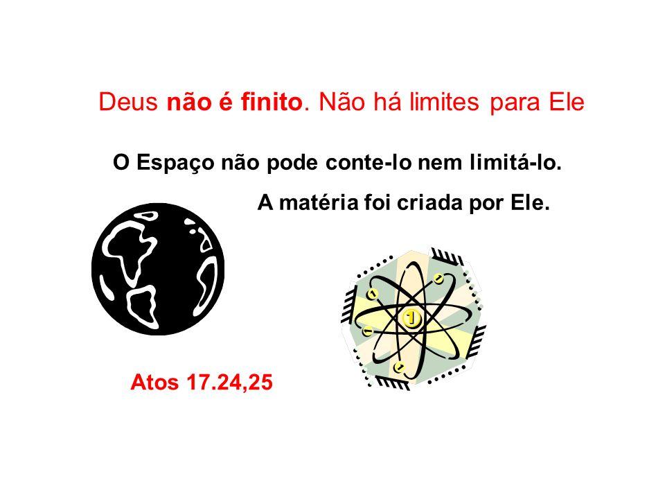 Deus não é finito. Não há limites para Ele