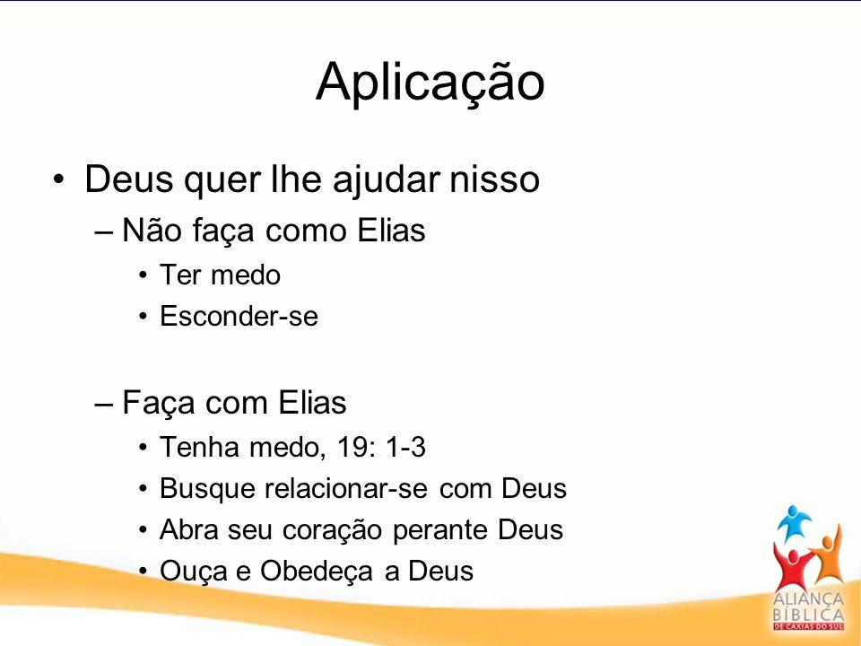 Aplicação Deus quer lhe ajudar nisso Não faça como Elias