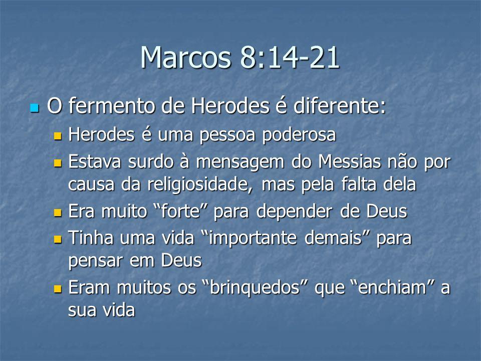 Marcos 8:14-21 O fermento de Herodes é diferente: