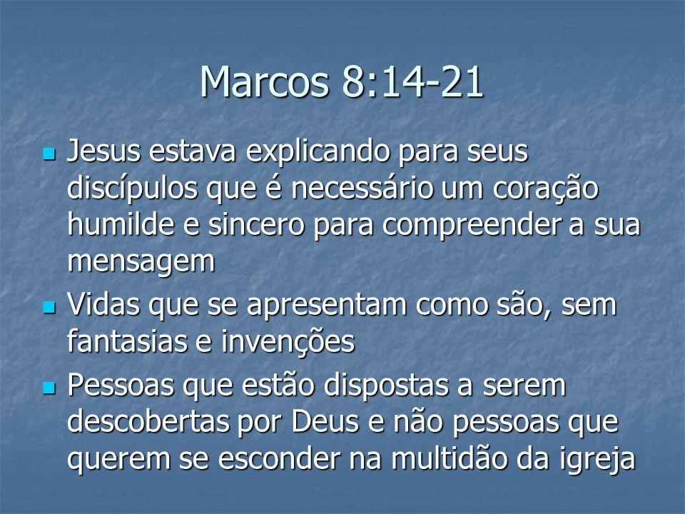 Marcos 8:14-21 Jesus estava explicando para seus discípulos que é necessário um coração humilde e sincero para compreender a sua mensagem.