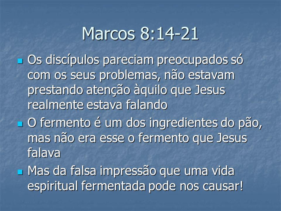 Marcos 8:14-21 Os discípulos pareciam preocupados só com os seus problemas, não estavam prestando atenção àquilo que Jesus realmente estava falando.