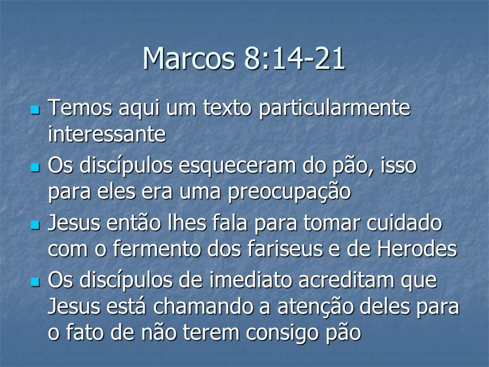 Marcos 8:14-21 Temos aqui um texto particularmente interessante
