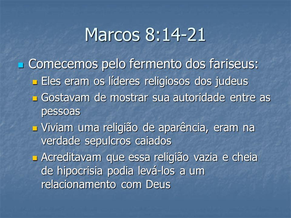 Marcos 8:14-21 Comecemos pelo fermento dos fariseus: