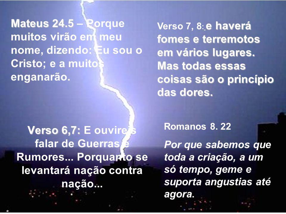 Mateus 24.5 – Porque muitos virão em meu nome, dizendo: Eu sou o Cristo; e a muitos enganarão.