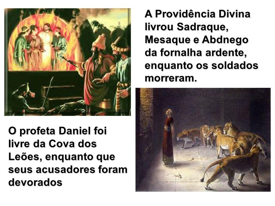 A Providência Divina livrou Sadraque, Mesaque e Abdnego da fornalha ardente, enquanto os soldados morreram.