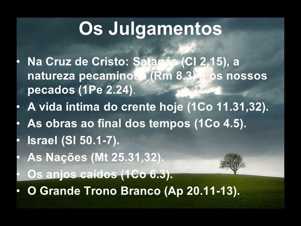 Os Julgamentos Na Cruz de Cristo: Satanás (Cl 2.15), a natureza pecaminosa (Rm 8.3) e os nossos pecados (1Pe 2.24).
