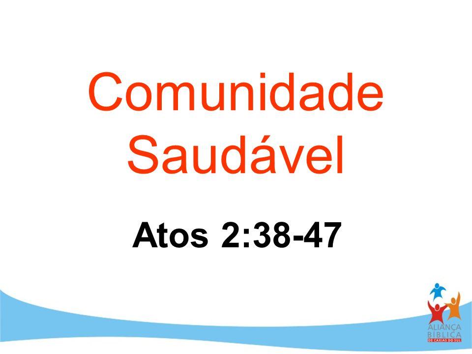 Comunidade Saudável Atos 2:38-47