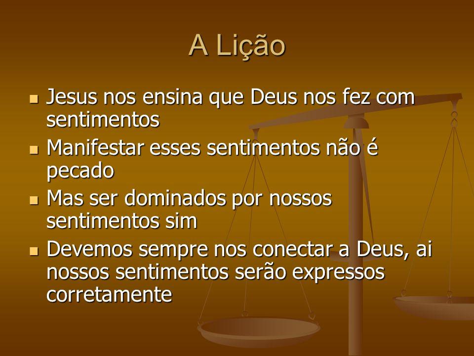 A Lição Jesus nos ensina que Deus nos fez com sentimentos
