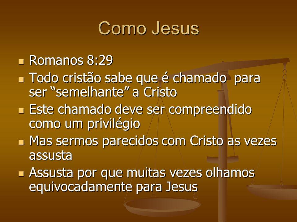 Como Jesus Romanos 8:29. Todo cristão sabe que é chamado para ser semelhante a Cristo. Este chamado deve ser compreendido como um privilégio.