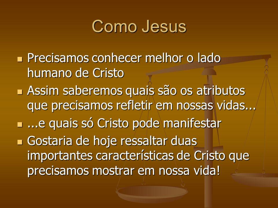 Como Jesus Precisamos conhecer melhor o lado humano de Cristo