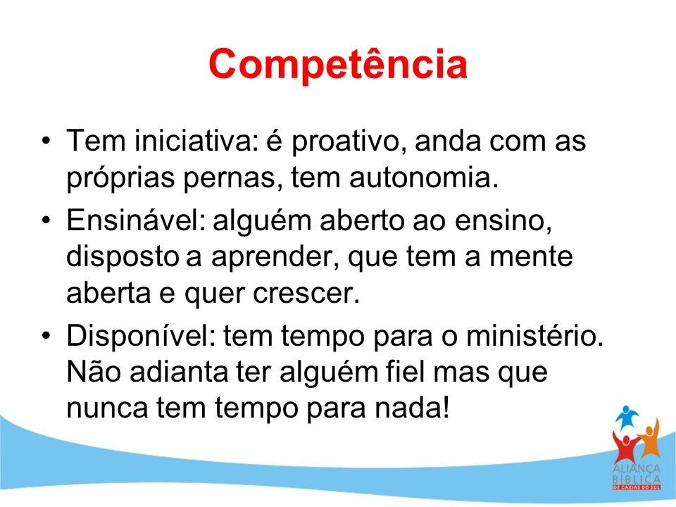 Competência Tem iniciativa: é proativo, anda com as próprias pernas, tem autonomia.