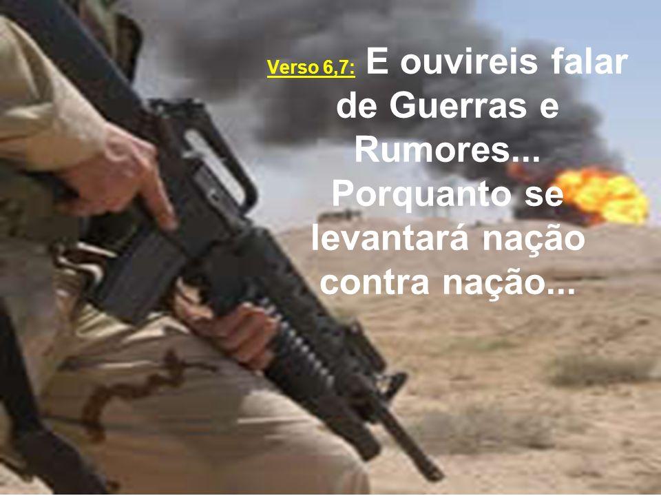Verso 6,7: E ouvireis falar de Guerras e Rumores