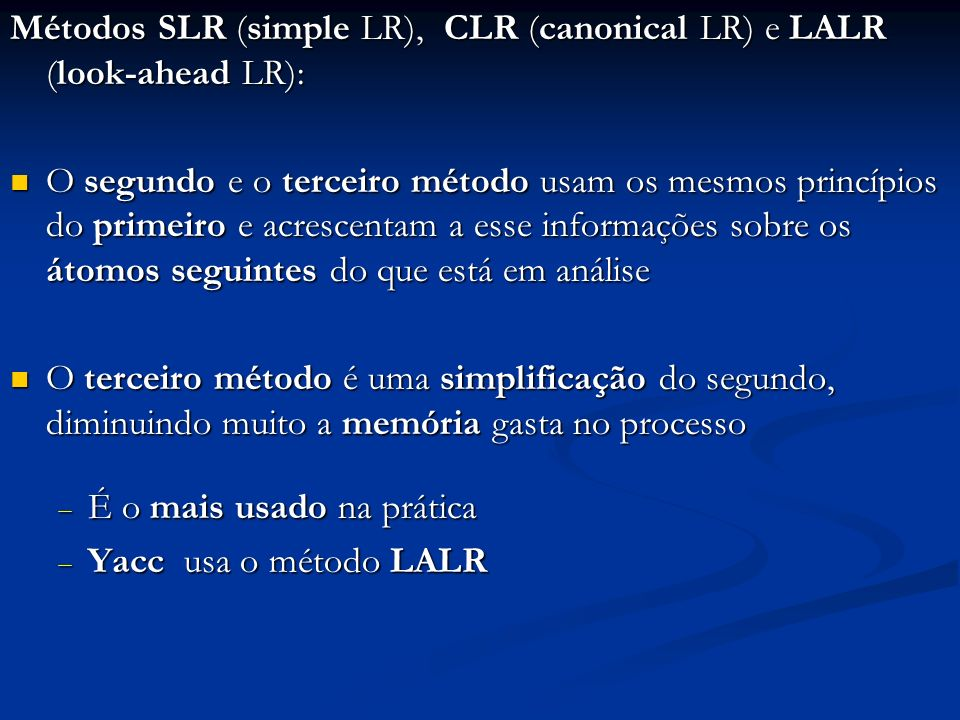 Métodos SLR (simple LR), CLR (canonical LR) e LALR (look-ahead LR):