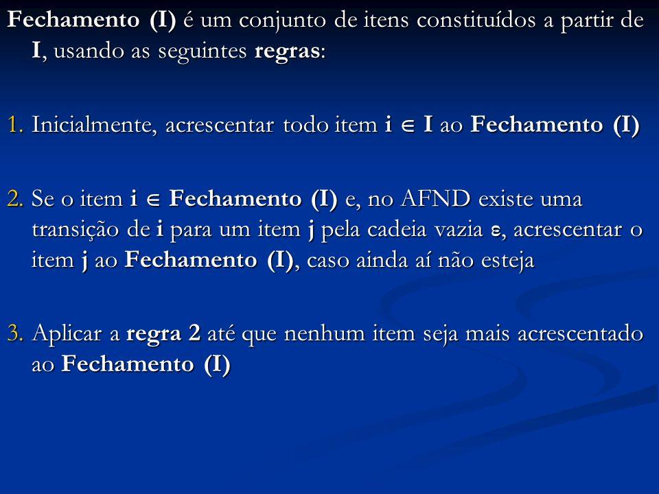 Fechamento (I) é um conjunto de itens constituídos a partir de I, usando as seguintes regras: