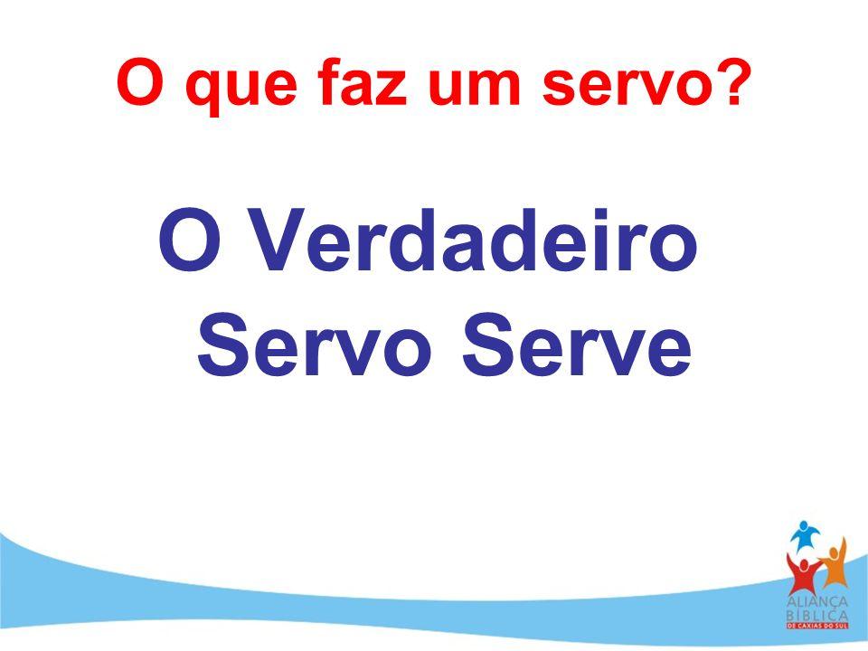 O Verdadeiro Servo Serve