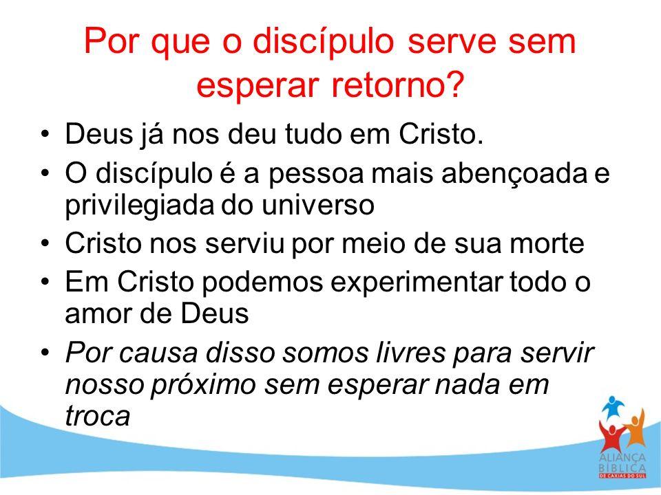 Por que o discípulo serve sem esperar retorno