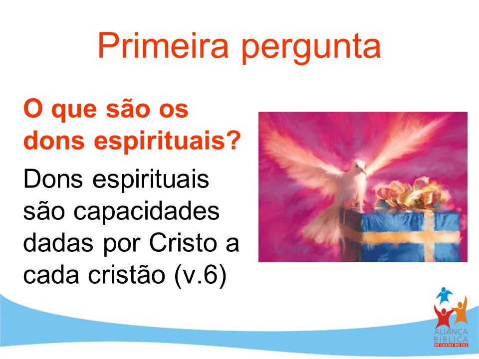 Primeira pergunta O que são os dons espirituais