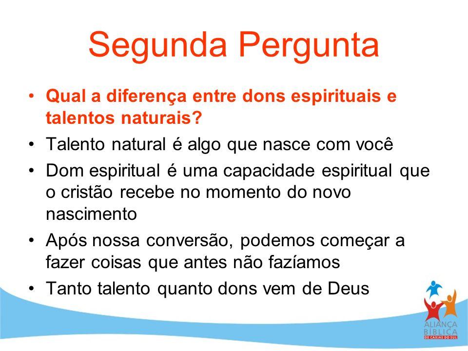 Segunda Pergunta Qual a diferença entre dons espirituais e talentos naturais Talento natural é algo que nasce com você.