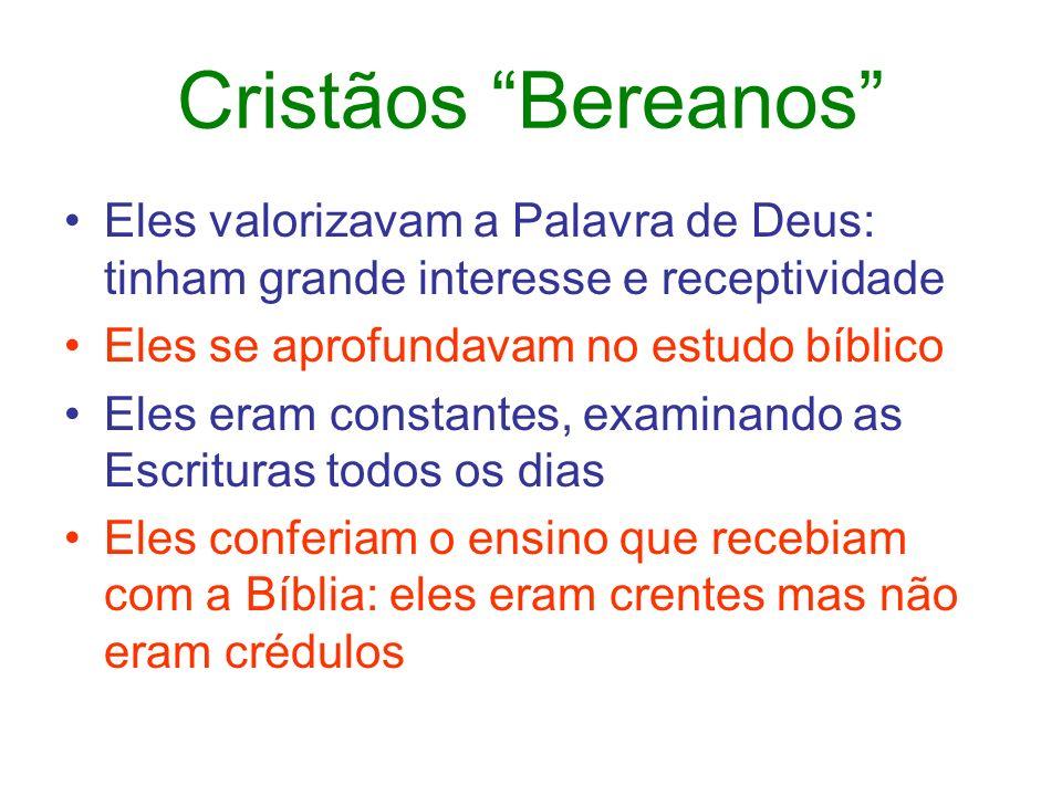 Cristãos Bereanos Eles valorizavam a Palavra de Deus: tinham grande interesse e receptividade. Eles se aprofundavam no estudo bíblico.