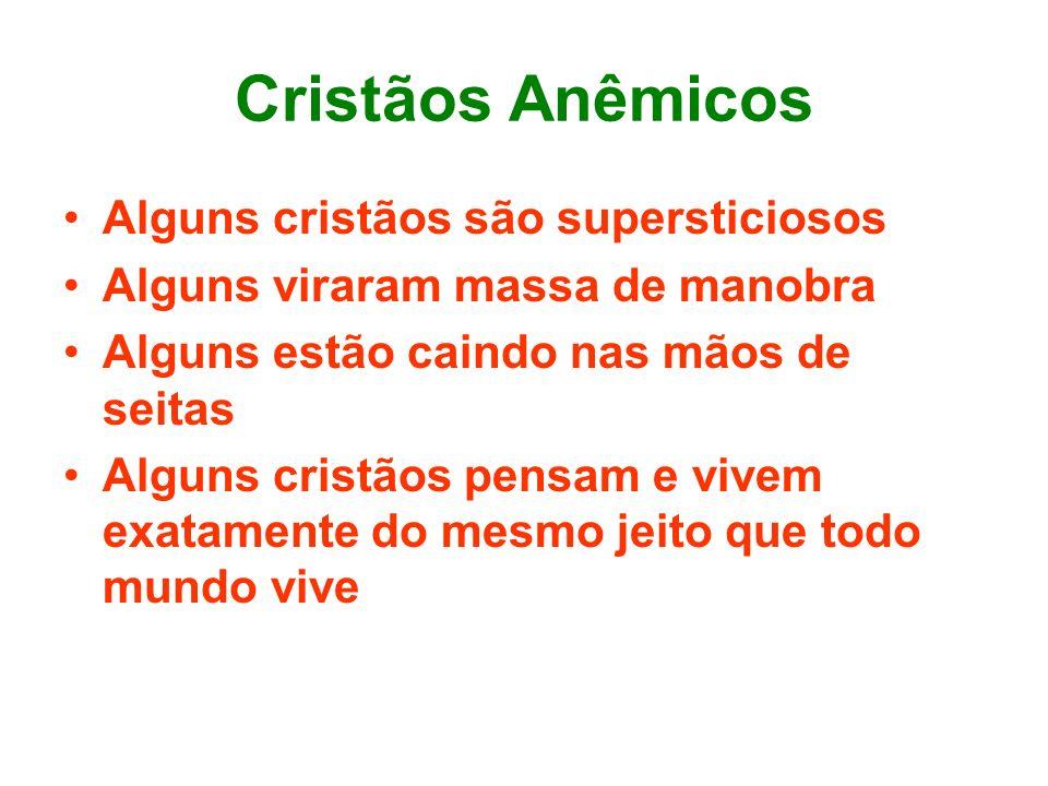 Cristãos Anêmicos Alguns cristãos são supersticiosos