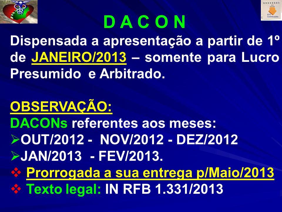 D A C O N Dispensada a apresentação a partir de 1º de JANEIRO/2013 – somente para Lucro Presumido e Arbitrado.