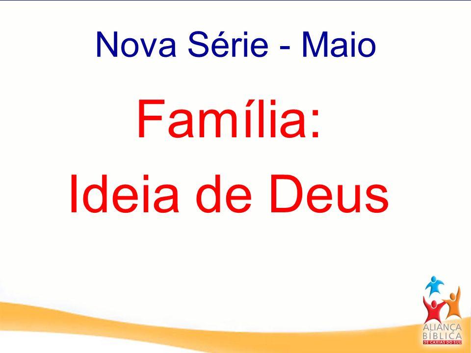 Nova Série - Maio Família: Ideia de Deus