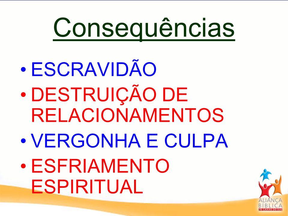 Consequências ESCRAVIDÃO DESTRUIÇÃO DE RELACIONAMENTOS