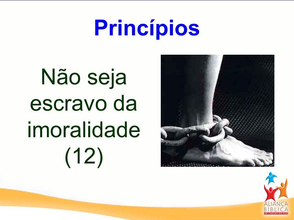 Não seja escravo da imoralidade (12)