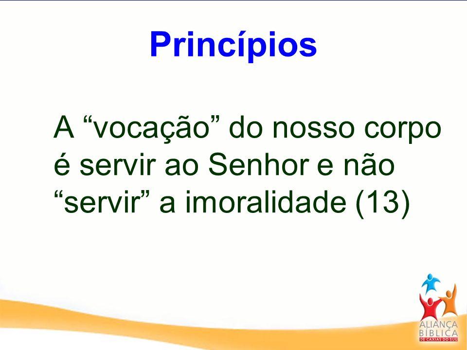 Princípios A vocação do nosso corpo é servir ao Senhor e não servir a imoralidade (13)