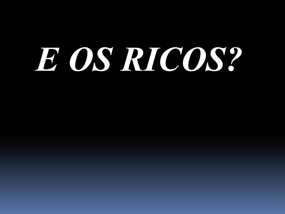 E OS RICOS