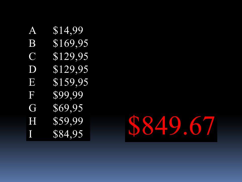 A $14,99 B $169,95 C $129,95 D $129,95 E $159,95 F $99,99 G $69,95 H $59,99 I $84,95 $849.67