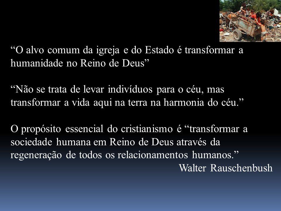 O alvo comum da igreja e do Estado é transformar a humanidade no Reino de Deus