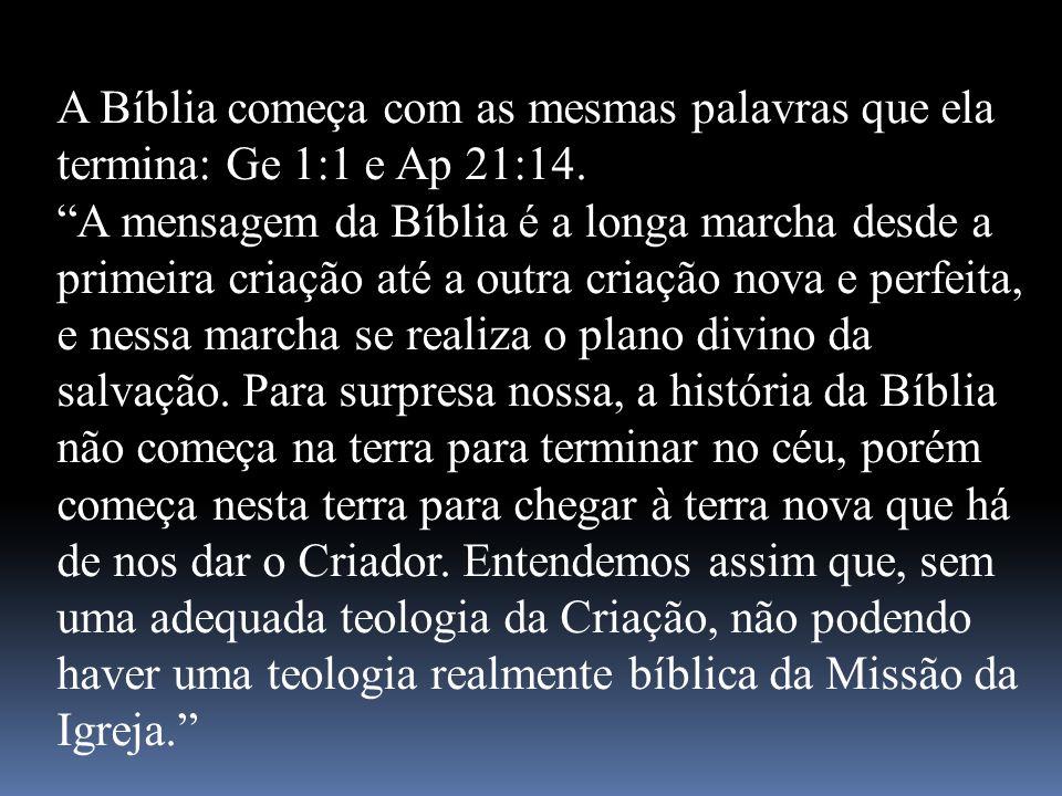 A Bíblia começa com as mesmas palavras que ela termina: Ge 1:1 e Ap 21:14.