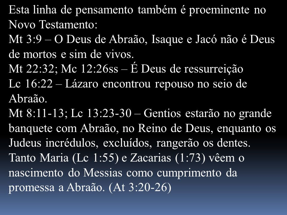Esta linha de pensamento também é proeminente no Novo Testamento: